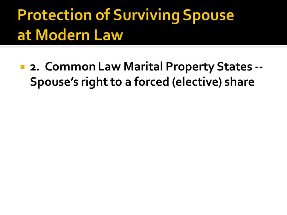  2. Common Law Marital Property States -- Spouse's right to a forced (elective) share
