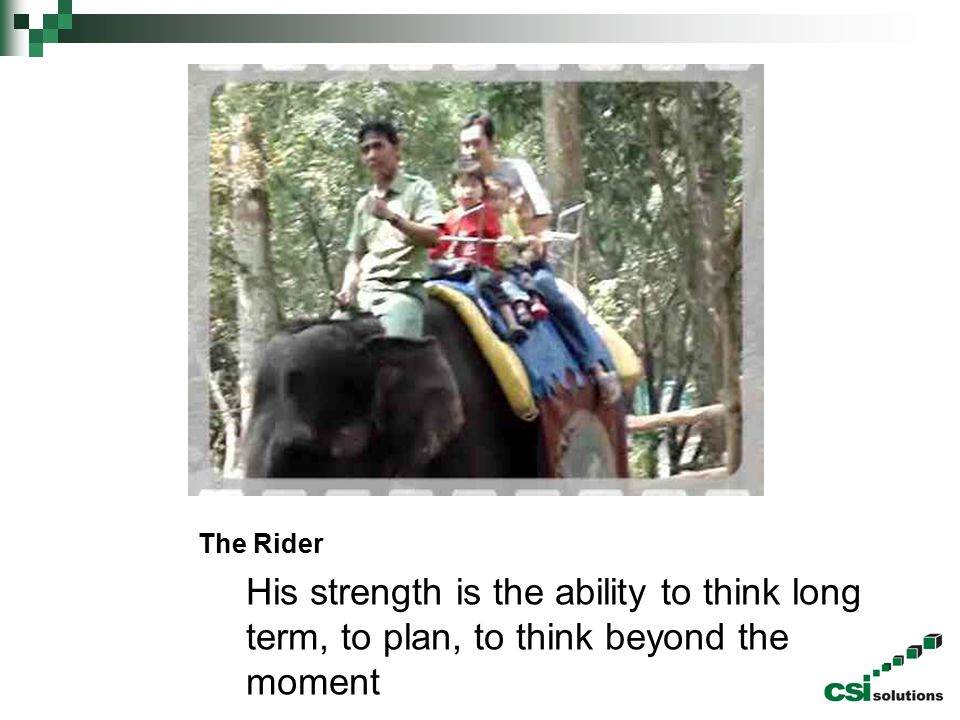 The Rider His strength is the ability to think long term, to plan, to think beyond the moment