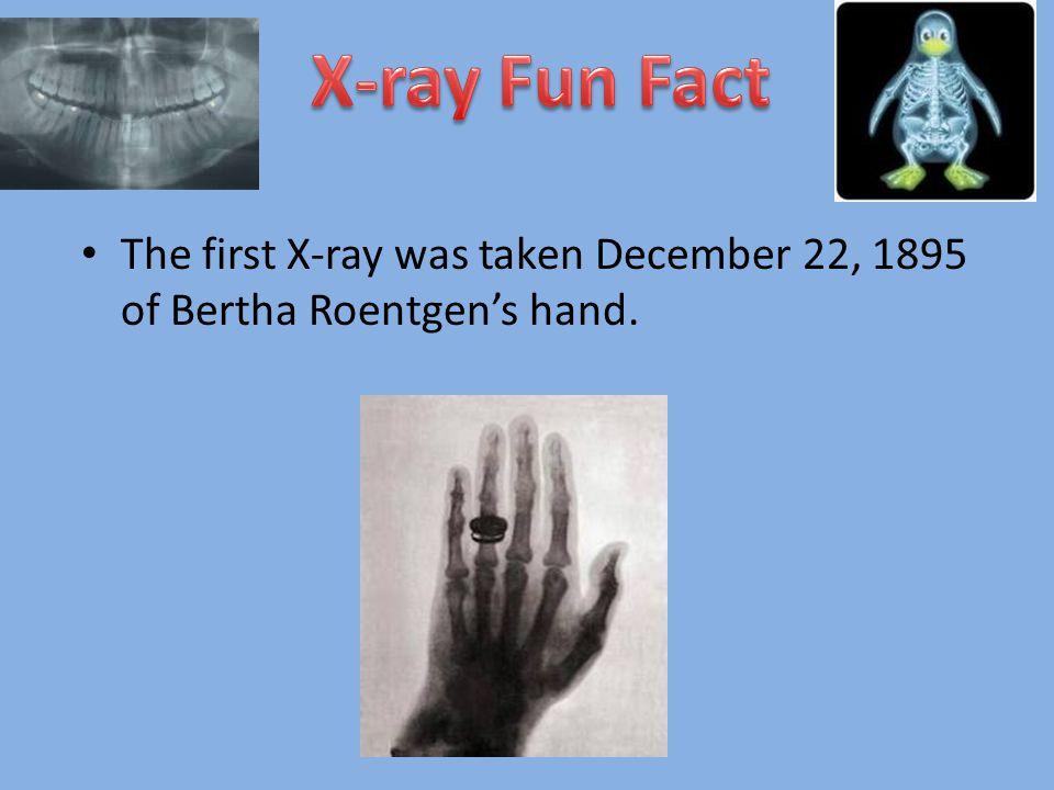 The first X-ray was taken December 22, 1895 of Bertha Roentgen's hand.