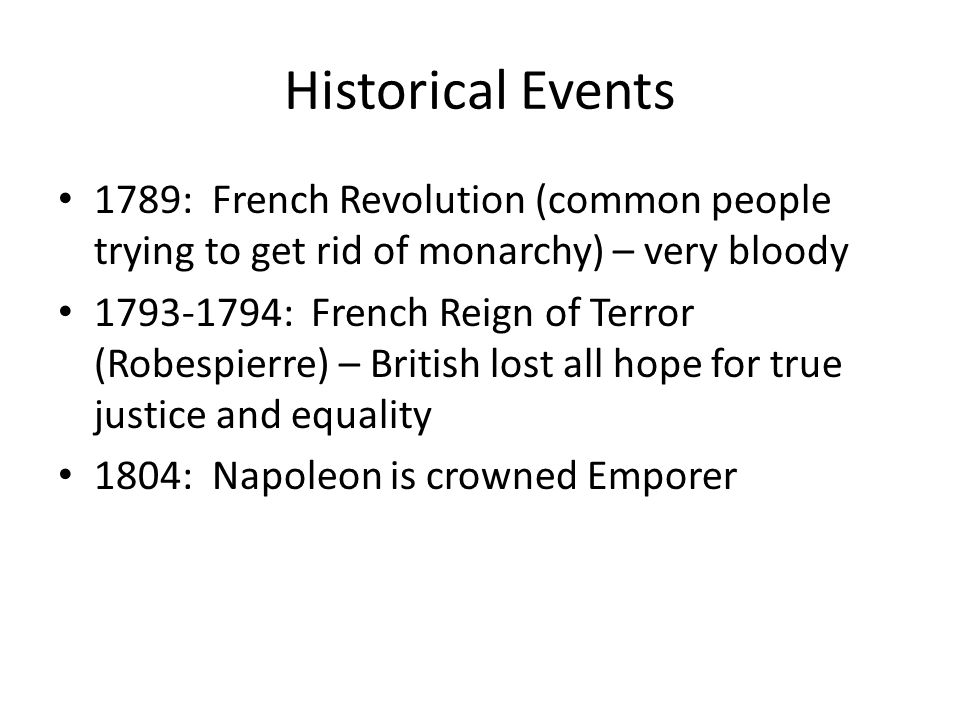 Historical Events 1789: French Revolution (common people trying to get rid of monarchy) – very bloody 1793-1794: French Reign of Terror (Robespierre)
