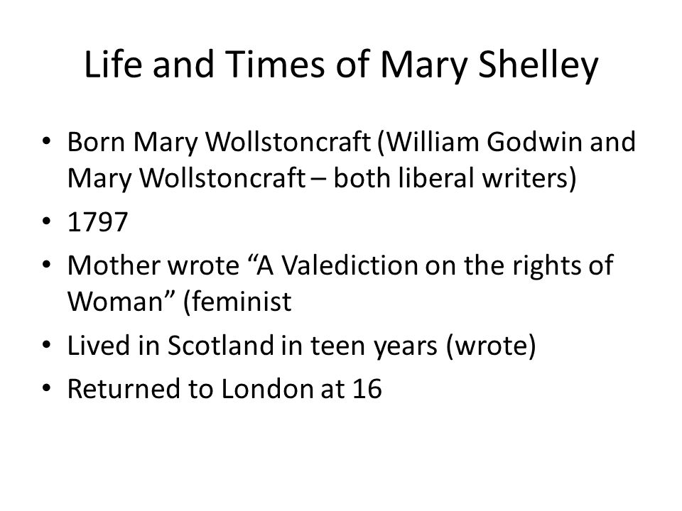 """Life and Times of Mary Shelley Born Mary Wollstoncraft (William Godwin and Mary Wollstoncraft – both liberal writers) 1797 Mother wrote """"A Valediction"""