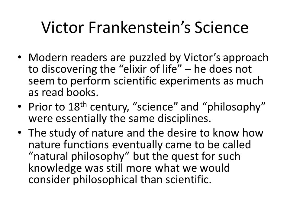"""Victor Frankenstein's Science Modern readers are puzzled by Victor's approach to discovering the """"elixir of life"""" – he does not seem to perform scient"""