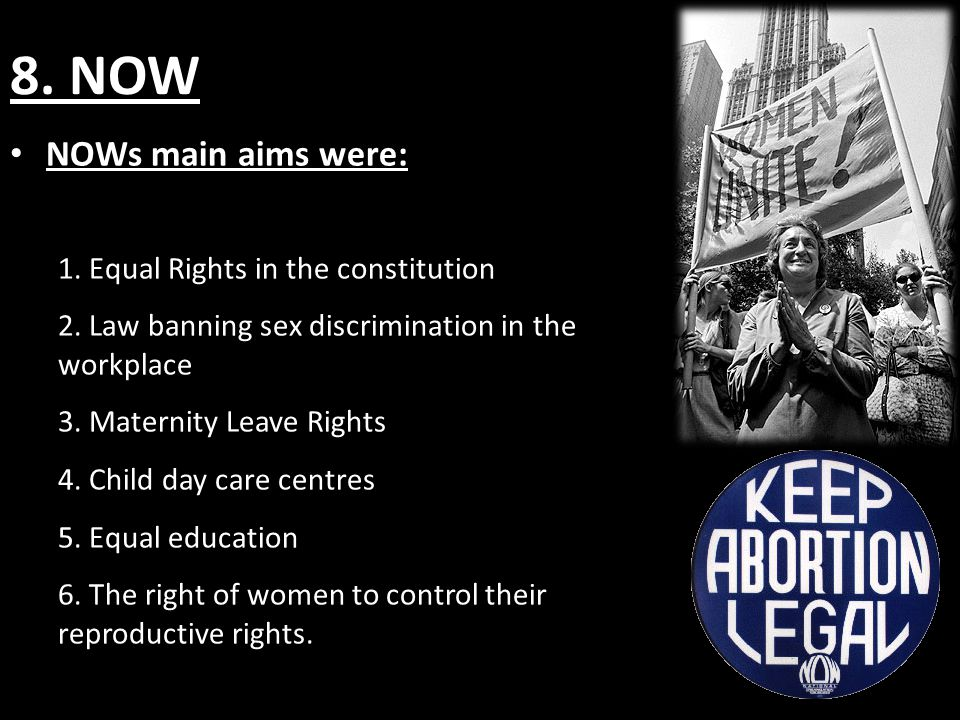 8. NOW NOWs main aims were: 1. Equal Rights in the constitution 2.