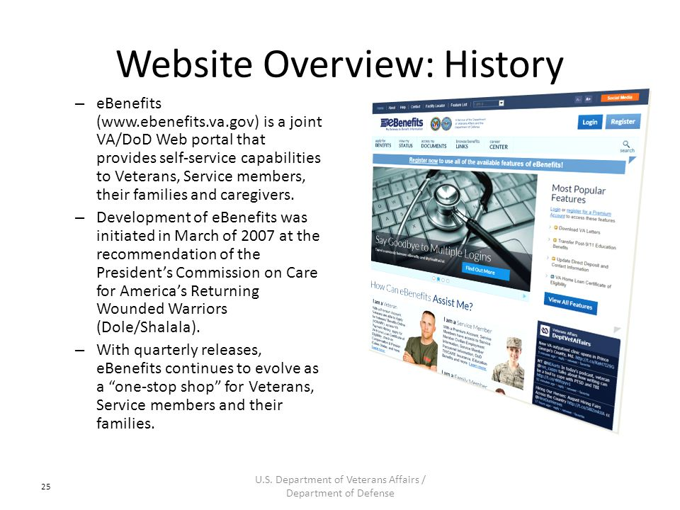 Website Overview: History – eBenefits (www.ebenefits.va.gov) is a joint VA/DoD Web portal that provides self-service capabilities to Veterans, Service