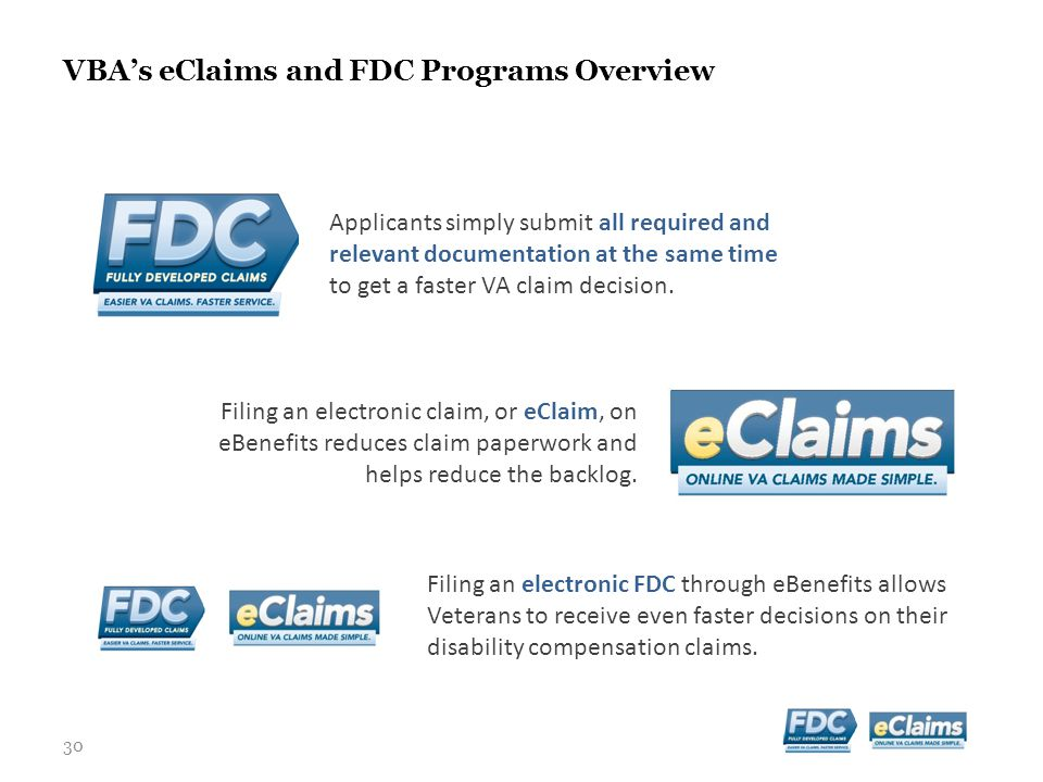 30 VBA's eClaims and FDC Programs Overview Applicants simply submit all required and relevant documentation at the same time to get a faster VA claim decision.