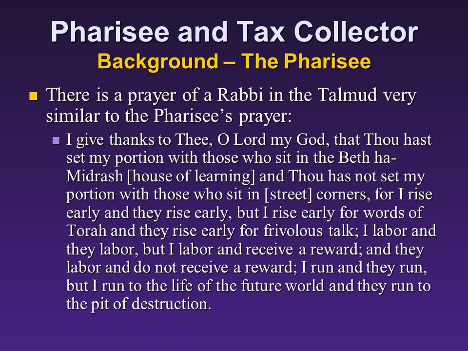 Pharisee and Tax Collector Background – The Pharisee The Pharisee would have seemed a genuinely pious figure to those listening to Jesus: The Pharisee