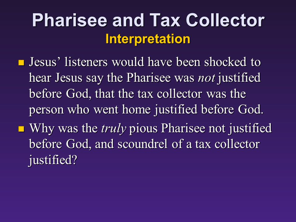 Pharisee and Tax Collector Background – Tax Collector Tax collectors were despised by upright, respectable people: Tax collectors were despised by upright, respectable people: They were political and religious traitors, working for the foreign and pagan occupiers.
