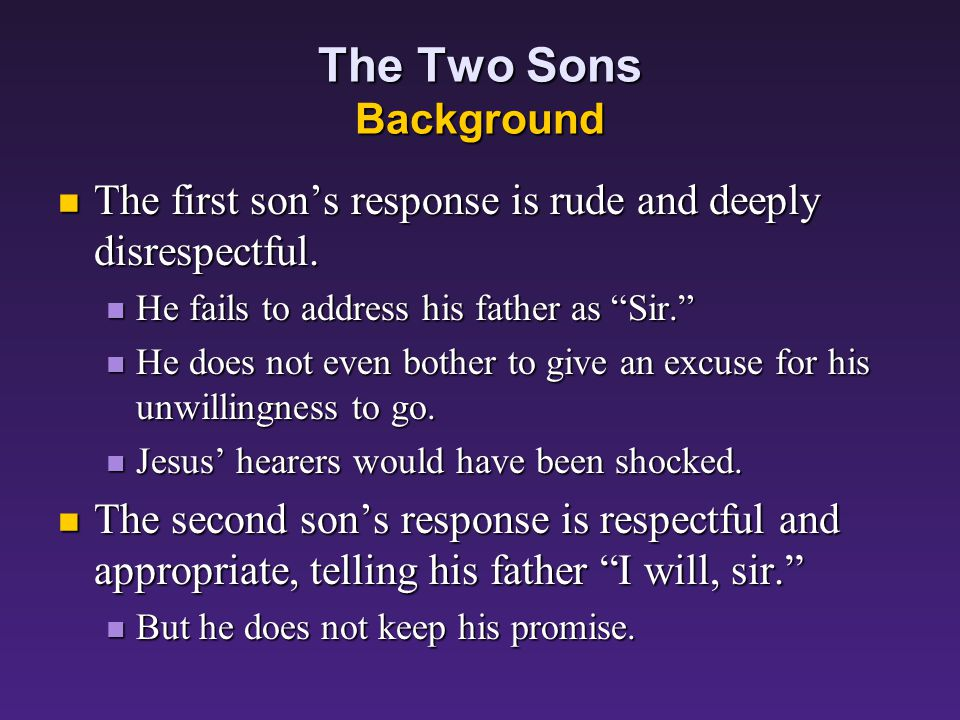 The Two Sons Background In the society of Jesus' day, the father was the master of the household, a figure of unquestionable authority. In the society