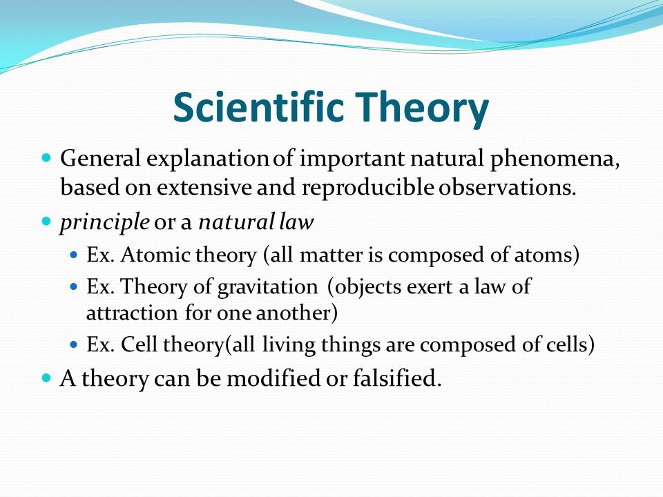 Scientific Theory General explanation of important natural phenomena, based on extensive and reproducible observations.