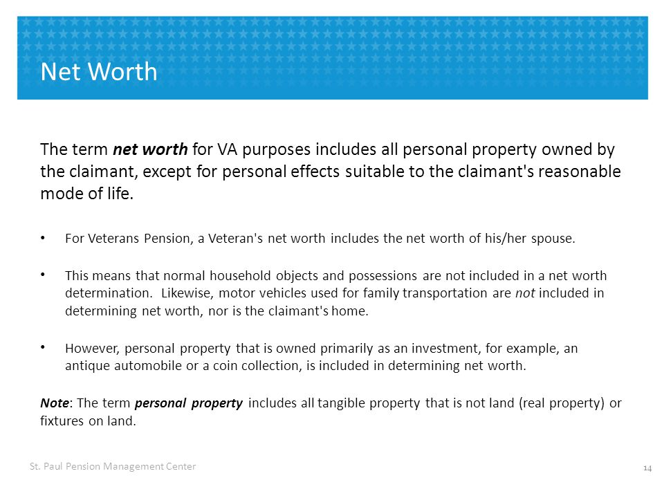 VETERANS BENEFITS ADMINISTRATION Net Worth The term net worth for VA purposes includes all personal property owned by the claimant, except for persona