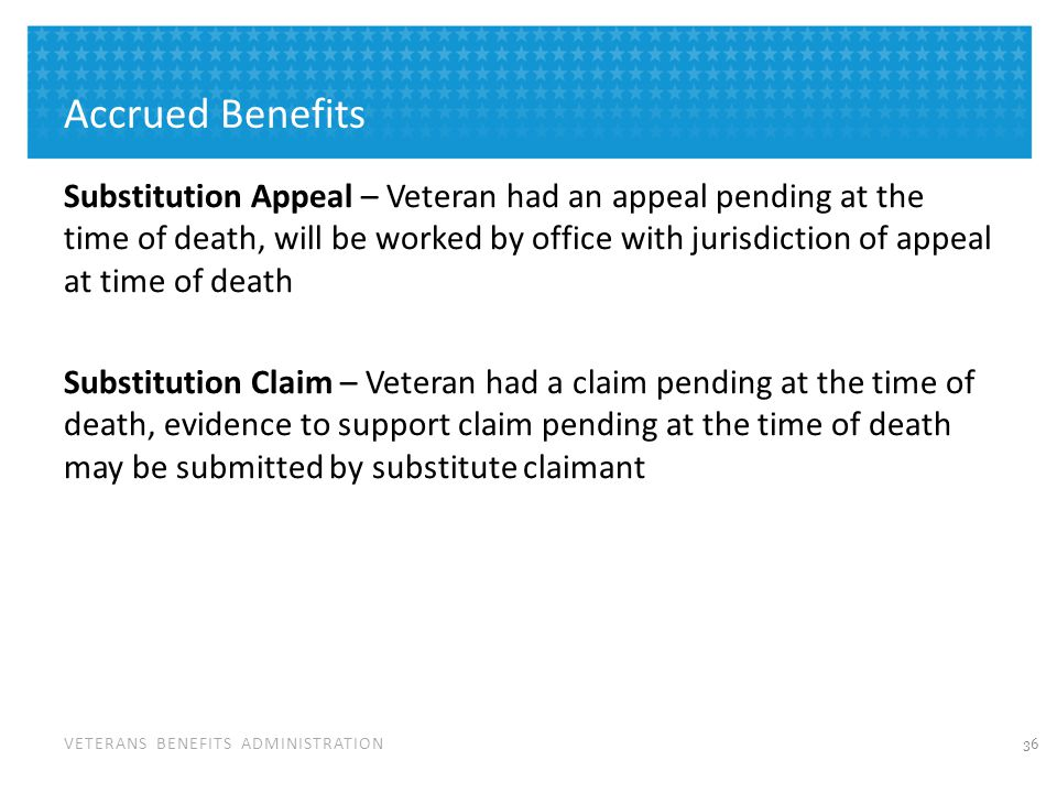 VETERANS BENEFITS ADMINISTRATION Accrued Benefits Substitution Appeal – Veteran had an appeal pending at the time of death, will be worked by office w