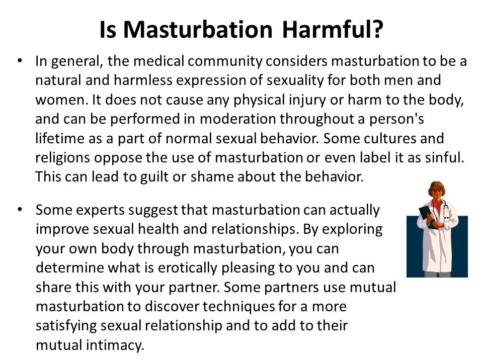 Is Masturbation Harmful? In general, the medical community considers masturbation to be a natural and harmless expression of sexuality for both men an