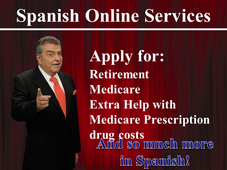21 Spanish Online Services Apply for: Retirement Medicare Extra Help with Medicare Prescription drug costs