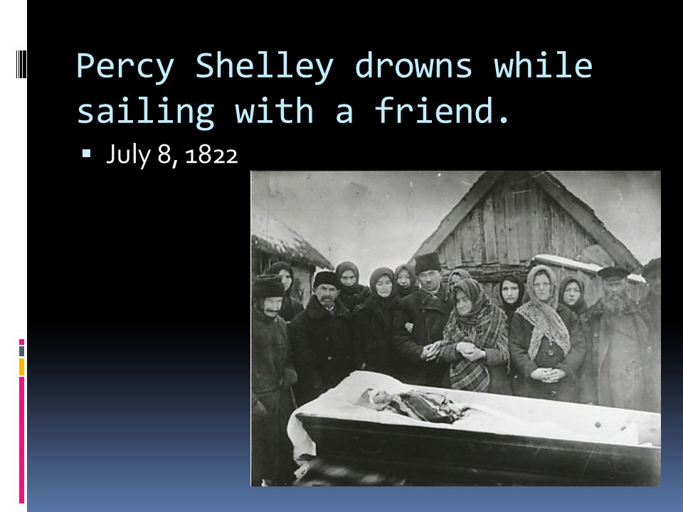 Percy Shelley drowns while sailing with a friend.  July 8, 1822