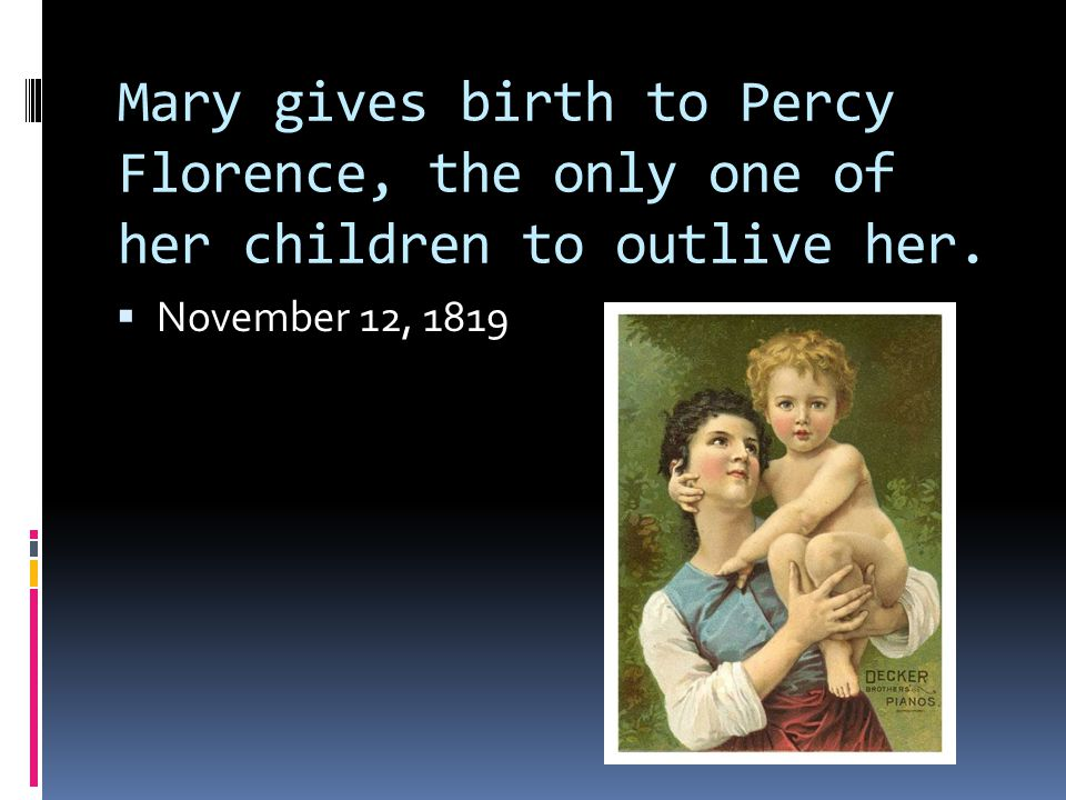 Mary gives birth to Percy Florence, the only one of her children to outlive her.