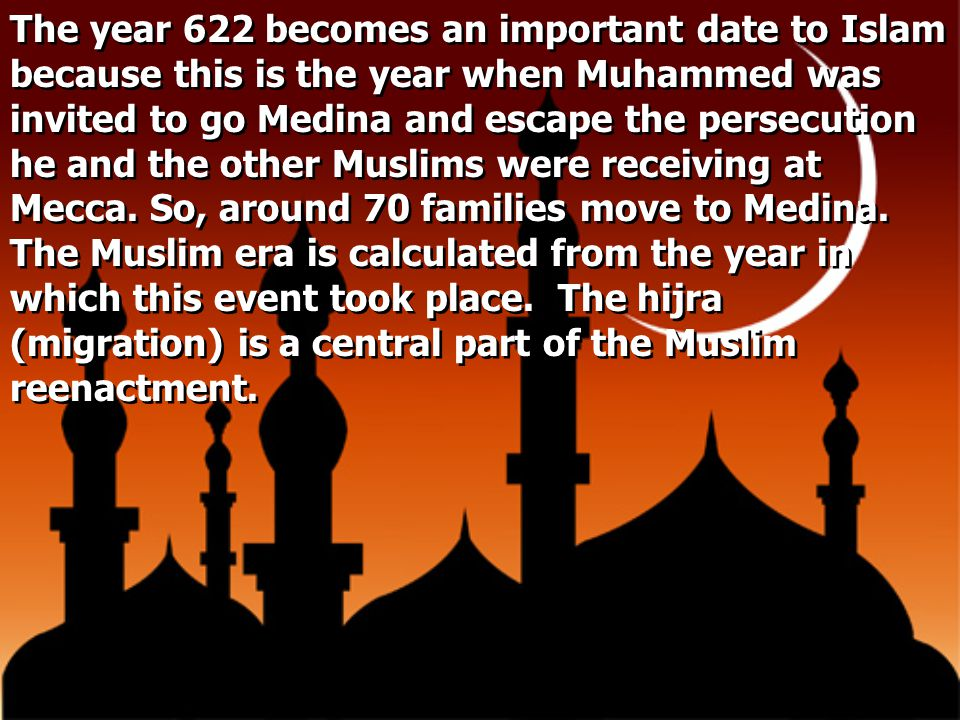 The year 622 becomes an important date to Islam because this is the year when Muhammed was invited to go Medina and escape the persecution he and the