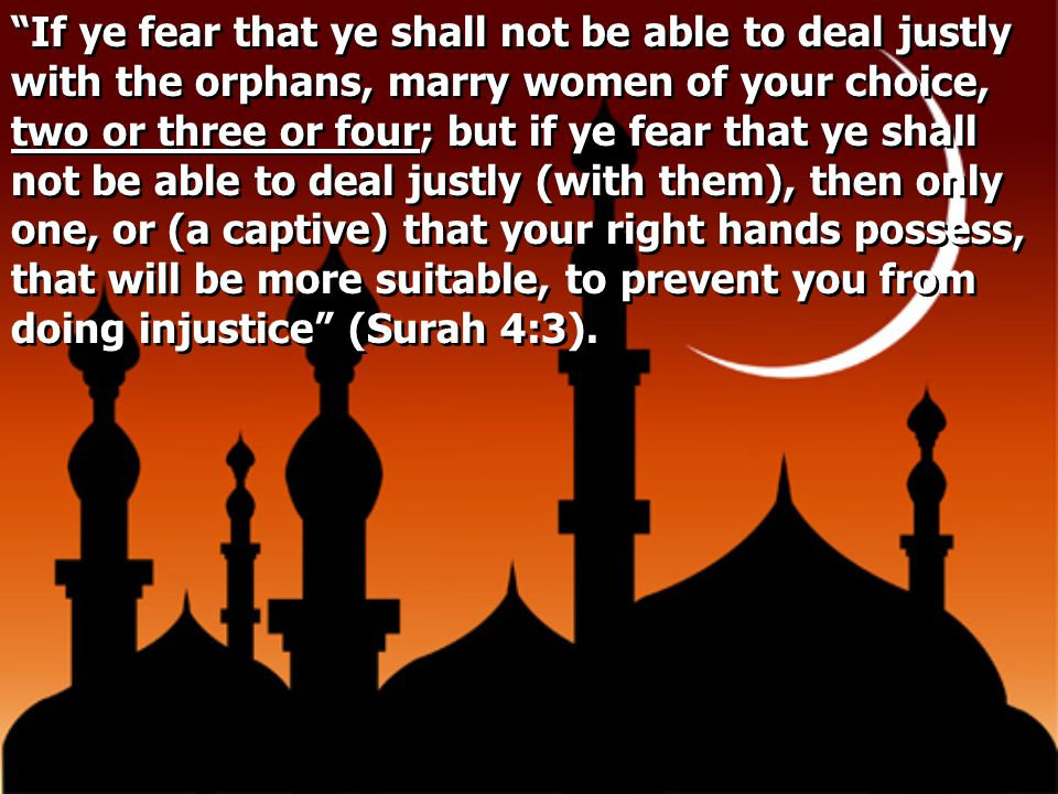 """""""If ye fear that ye shall not be able to deal justly with the orphans, marry women of your choice, two or three or four; but if ye fear that ye shall"""