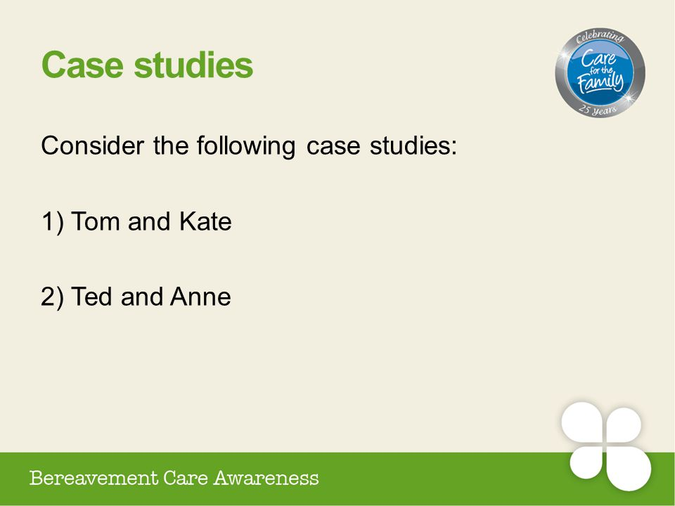 Case studies Consider the following case studies: 1) Tom and Kate 2) Ted and Anne