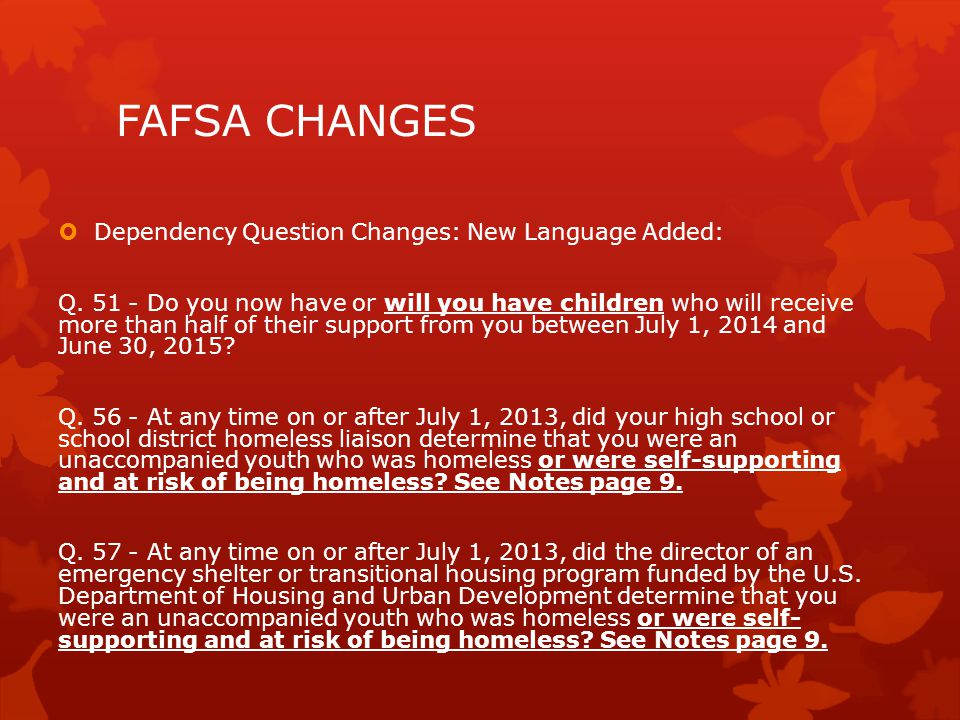 FAFSA CHANGES  Dependency Question Changes: New Language Added: Q.