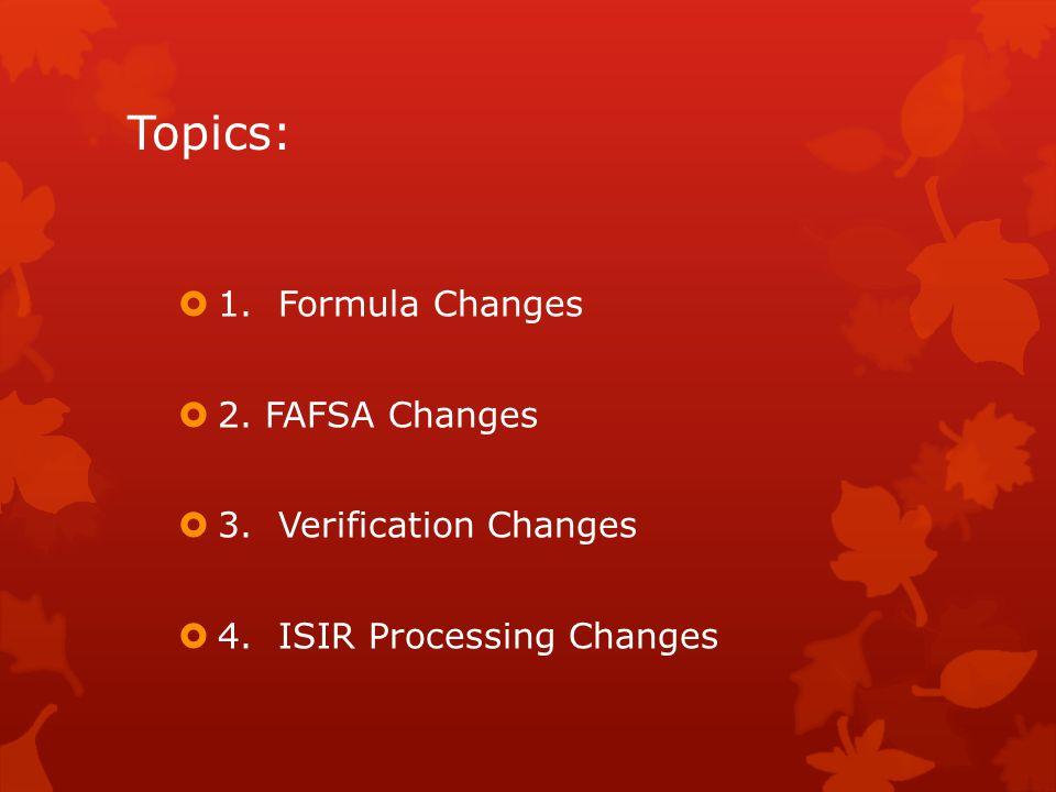 Topics:  1. Formula Changes  2. FAFSA Changes  3.