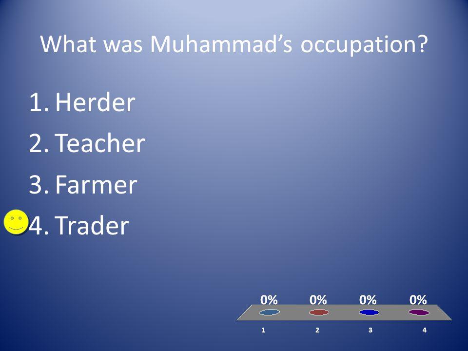 What was Muhammad's occupation? 1.Herder 2.Teacher 3.Farmer 4.Trader