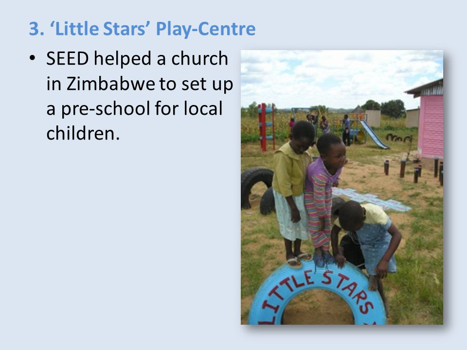 3. 'Little Stars' Play-Centre SEED helped a church in Zimbabwe to set up a pre-school for local children.