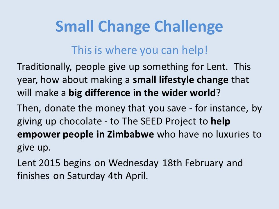 Small Change Challenge This is where you can help.
