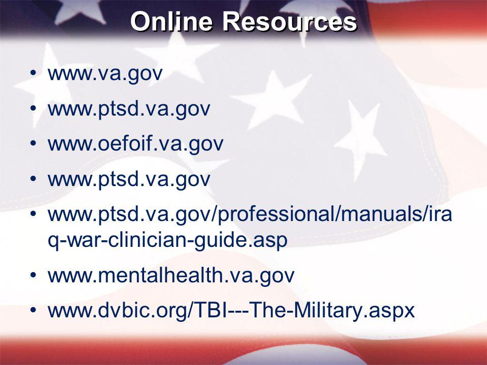 Online Resources www.va.gov www.ptsd.va.gov www.oefoif.va.gov www.ptsd.va.gov www.ptsd.va.gov/professional/manuals/ira q-war-clinician-guide.asp www.m