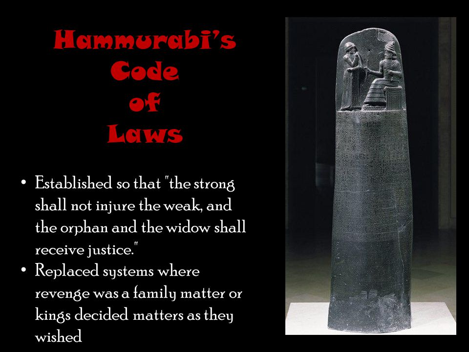 Hammurabi's Code Hammurabi, the king of righteousness, on whom Shamash has conferred the law, am I.