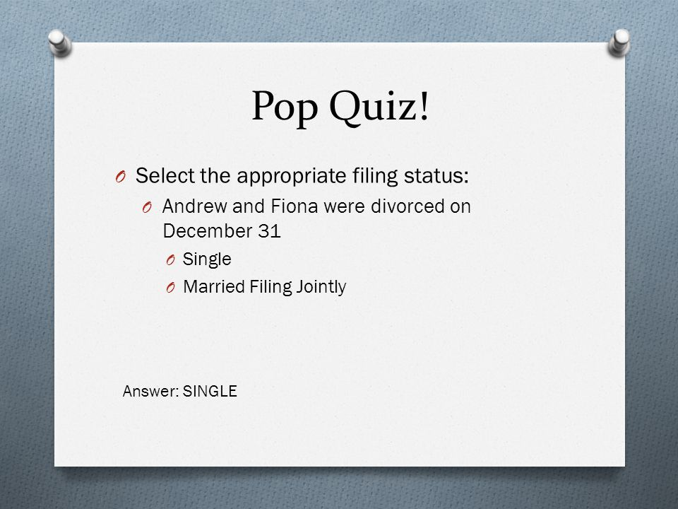 Pop Quiz! Answer: SINGLE O Select the appropriate filing status: O Andrew and Fiona were divorced on December 31 O Single O Married Filing Jointly