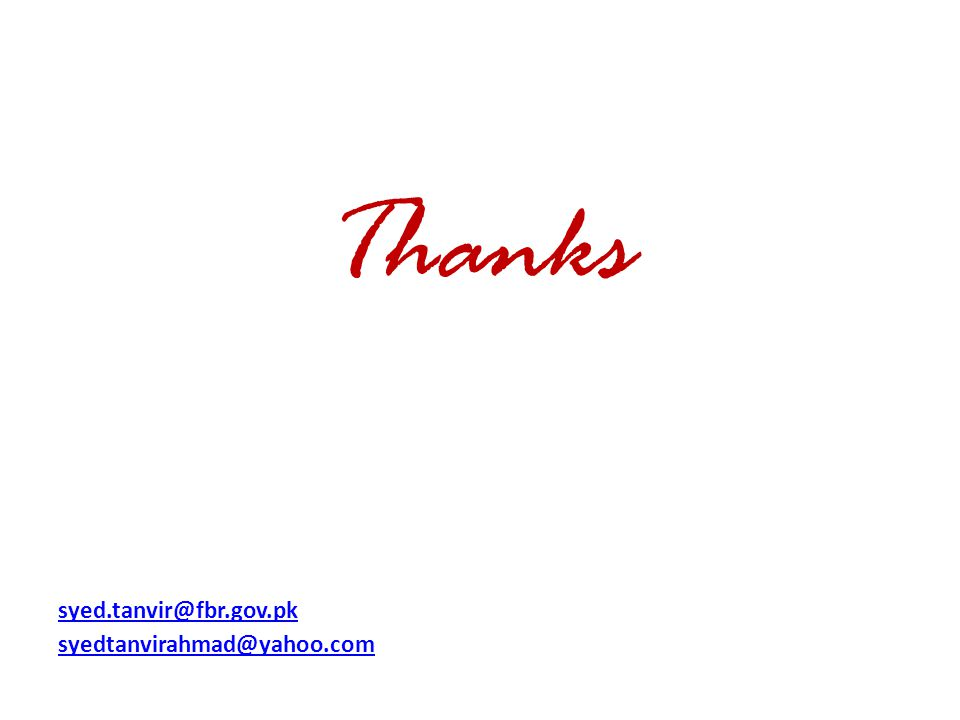 Thanks syed.tanvir@fbr.gov.pk syedtanvirahmad@yahoo.com