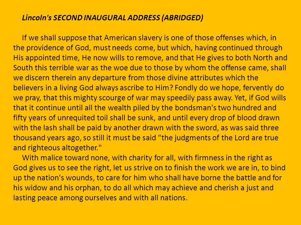 Lincoln's SECOND INAUGURAL ADDRESS (ABRIDGED) If we shall suppose that American slavery is one of those offenses which, in the providence of God, must