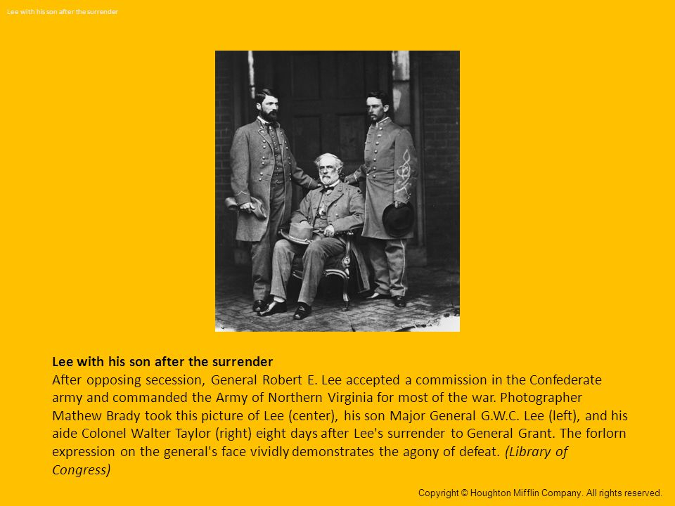 Lee with his son after the surrender After opposing secession, General Robert E. Lee accepted a commission in the Confederate army and commanded the A