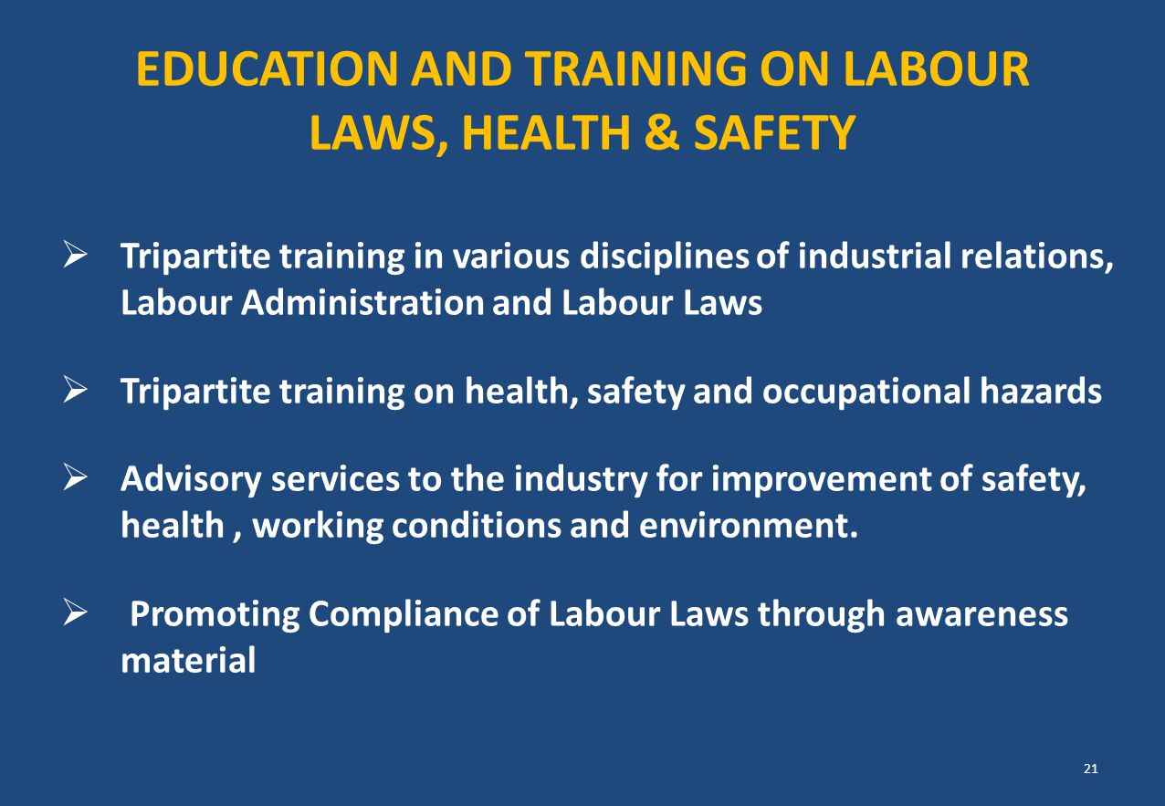 EDUCATION AND TRAINING ON LABOUR LAWS, HEALTH & SAFETY  Tripartite training in various disciplines of industrial relations, Labour Administration and