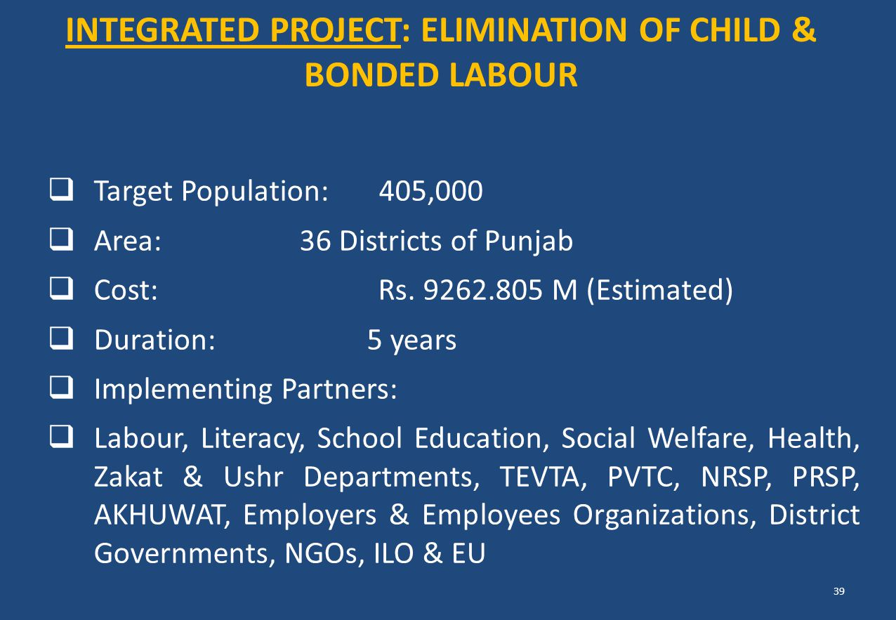  Target Population: 405,000  Area: 36 Districts of Punjab  Cost: Rs. 9262.805 M (Estimated)  Duration: 5 years  Implementing Partners:  Labour,