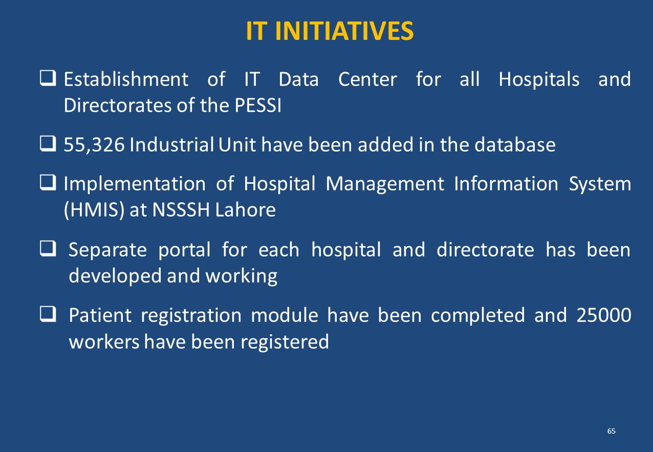  Establishment of IT Data Center for all Hospitals and Directorates of the PESSI  55,326 Industrial Unit have been added in the database  Implement