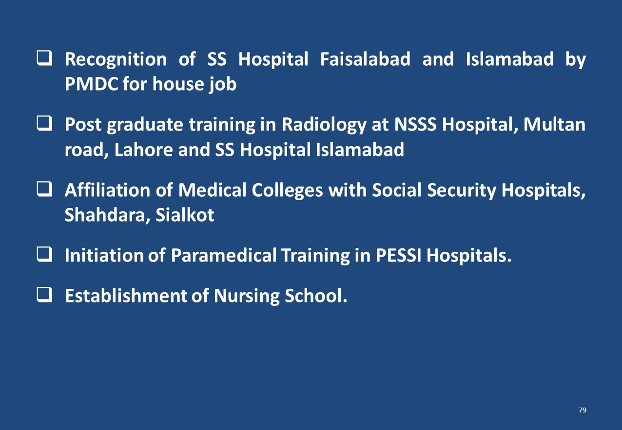  Recognition of SS Hospital Faisalabad and Islamabad by PMDC for house job  Post graduate training in Radiology at NSSS Hospital, Multan road, Lahor