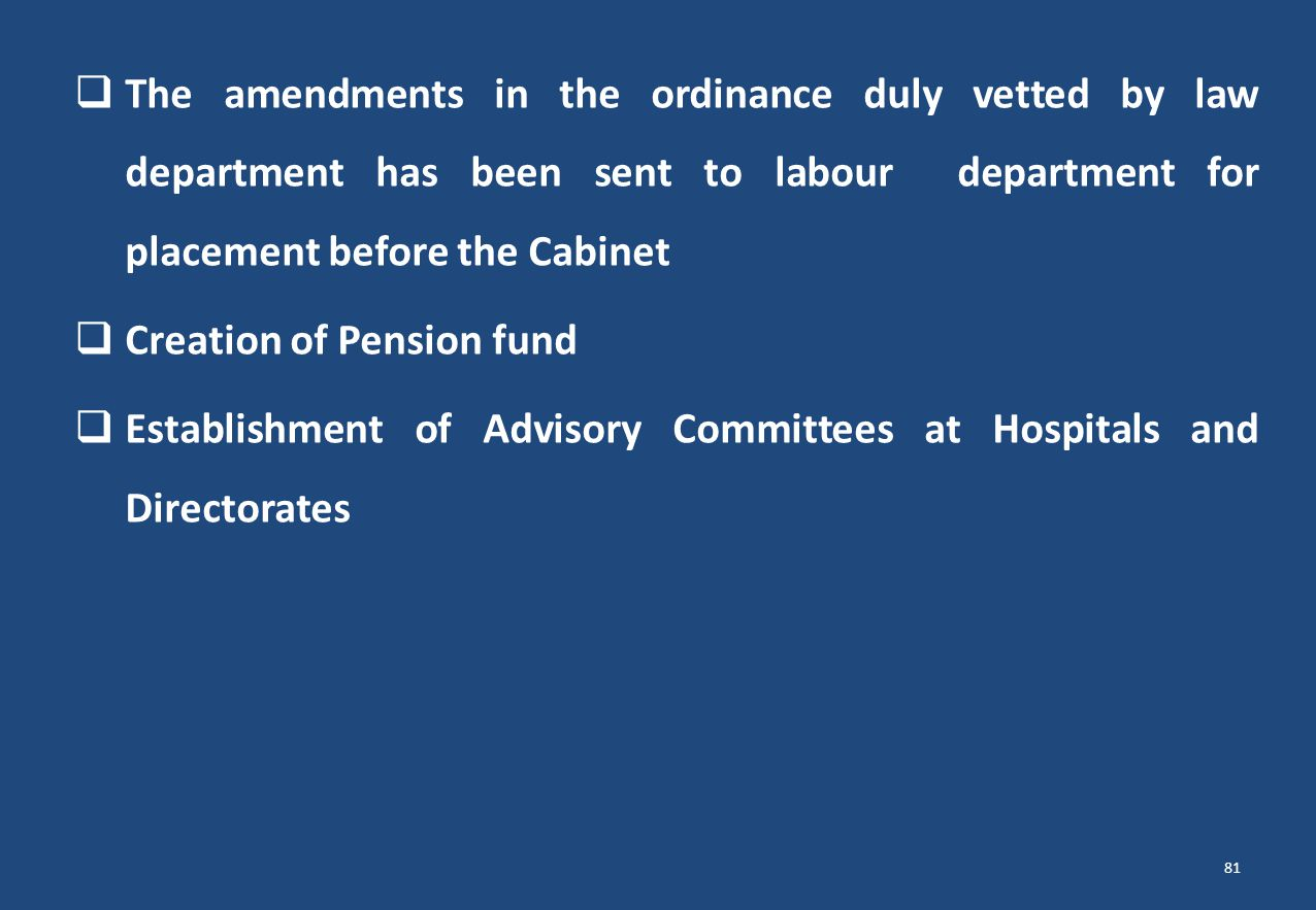  The amendments in the ordinance duly vetted by law department has been sent to labour department for placement before the Cabinet  Creation of Pens