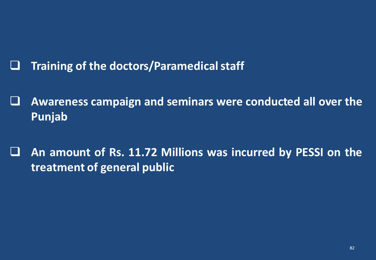  Training of the doctors/Paramedical staff  Awareness campaign and seminars were conducted all over the Punjab  An amount of Rs. 11.72 Millions was