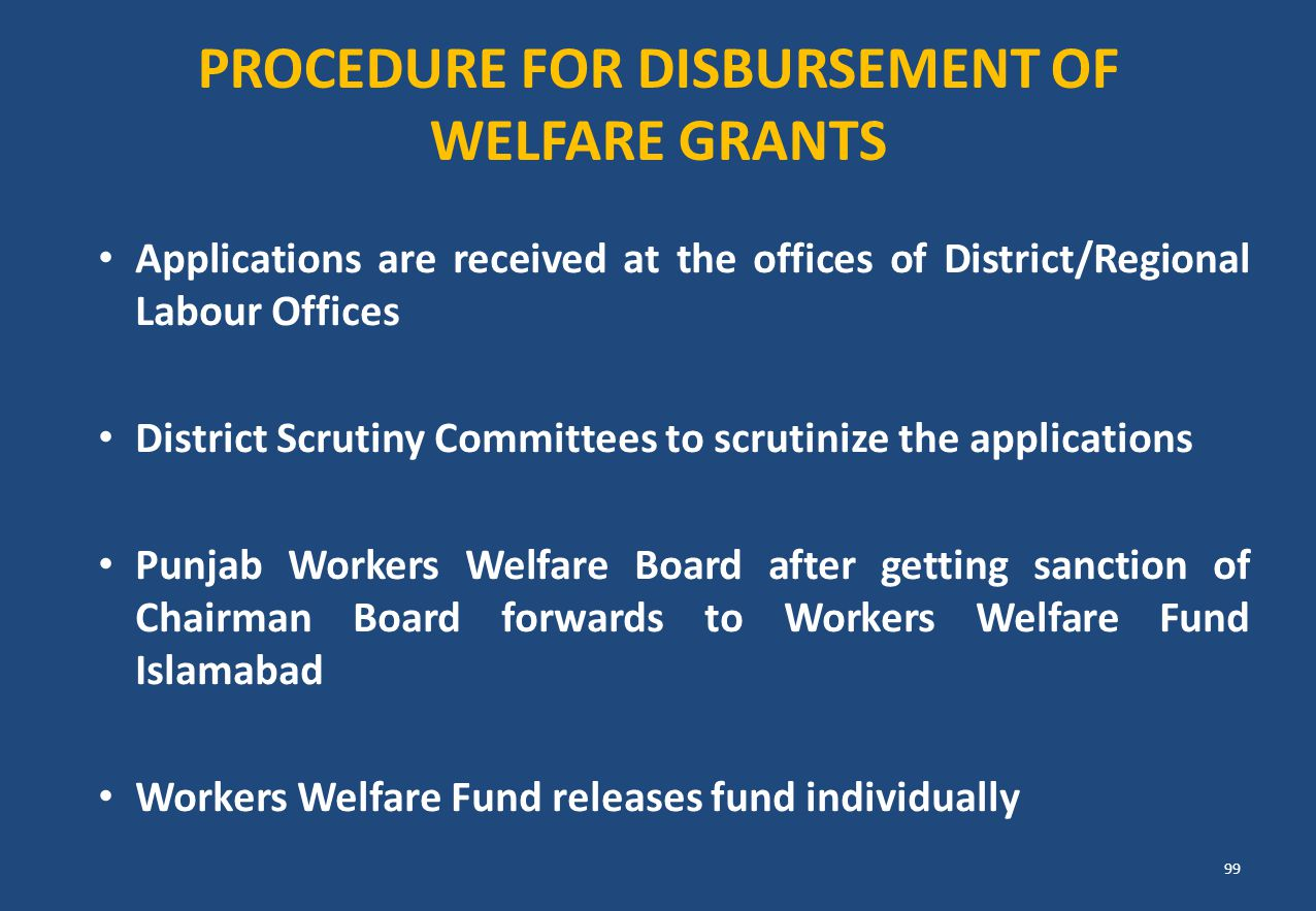 PROCEDURE FOR DISBURSEMENT OF WELFARE GRANTS Applications are received at the offices of District/Regional Labour Offices District Scrutiny Committees