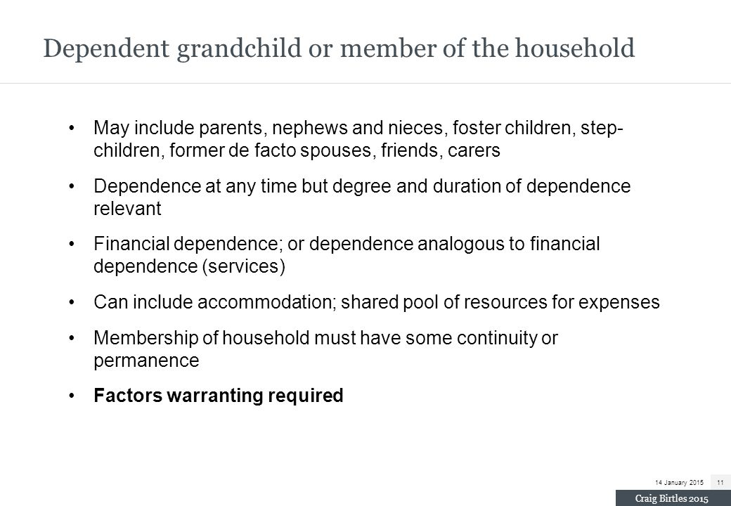 Dependent grandchild or member of the household May include parents, nephews and nieces, foster children, step- children, former de facto spouses, fri