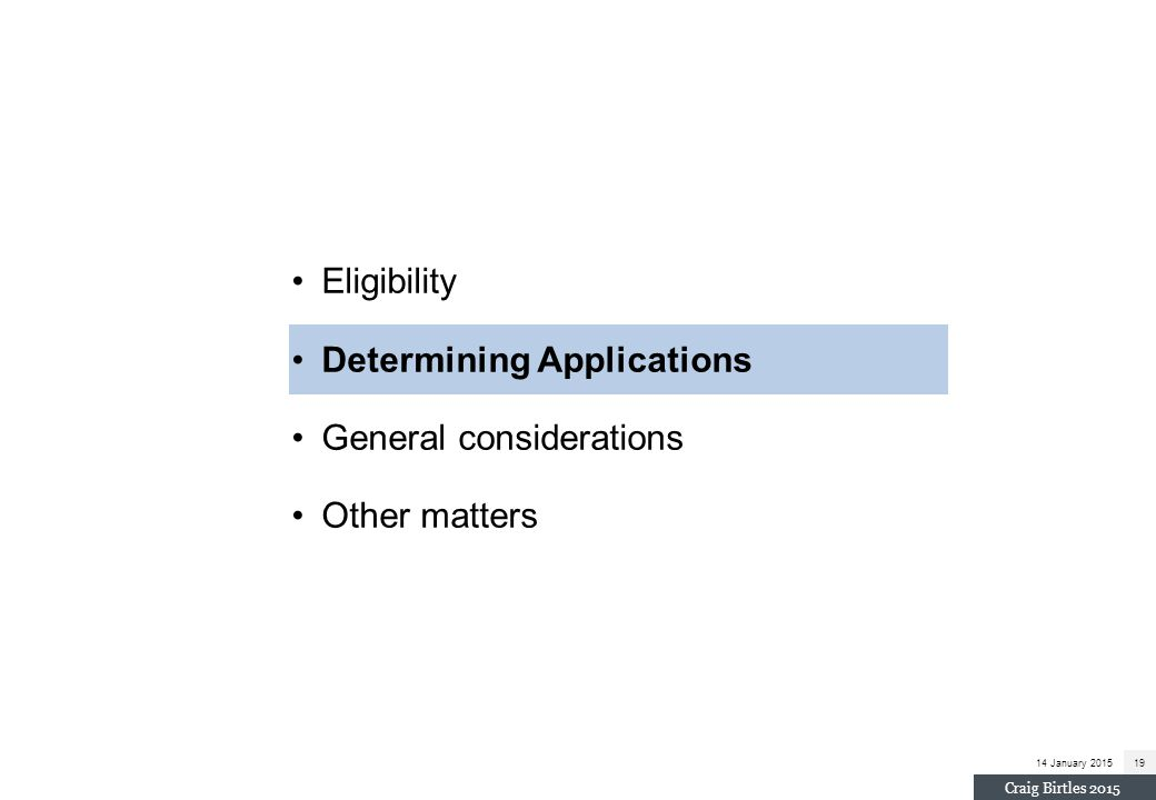 14 January 201519 Craig Birtles 2015 Eligibility Determining Applications General considerations Other matters
