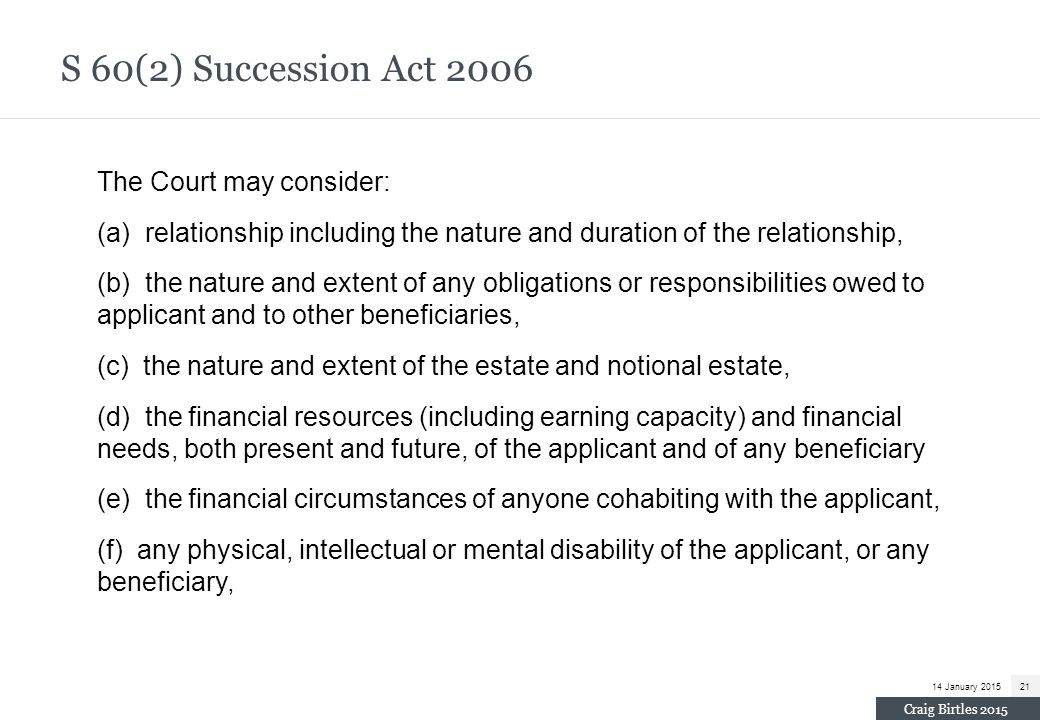 S 60(2) Succession Act 2006 The Court may consider: (a) relationship including the nature and duration of the relationship, (b) the nature and extent