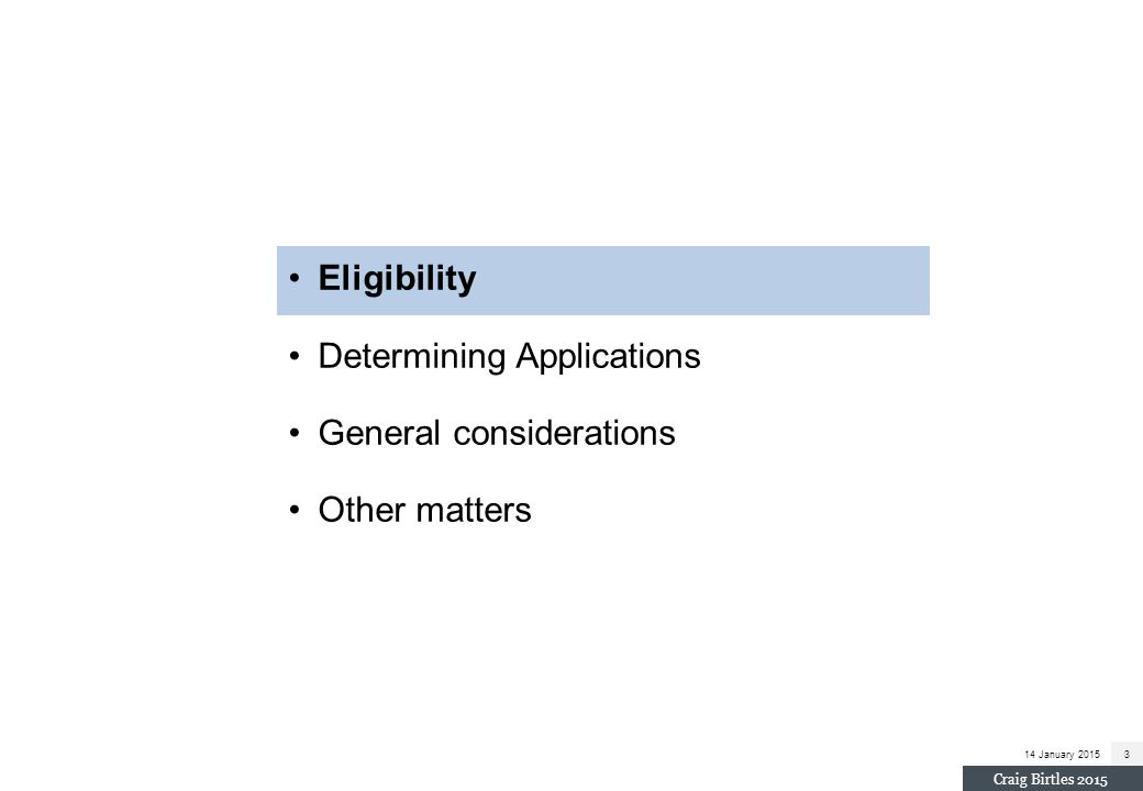 14 January 201564 Craig Birtles 2015 Eligibility Determining Applications General considerations Other matters