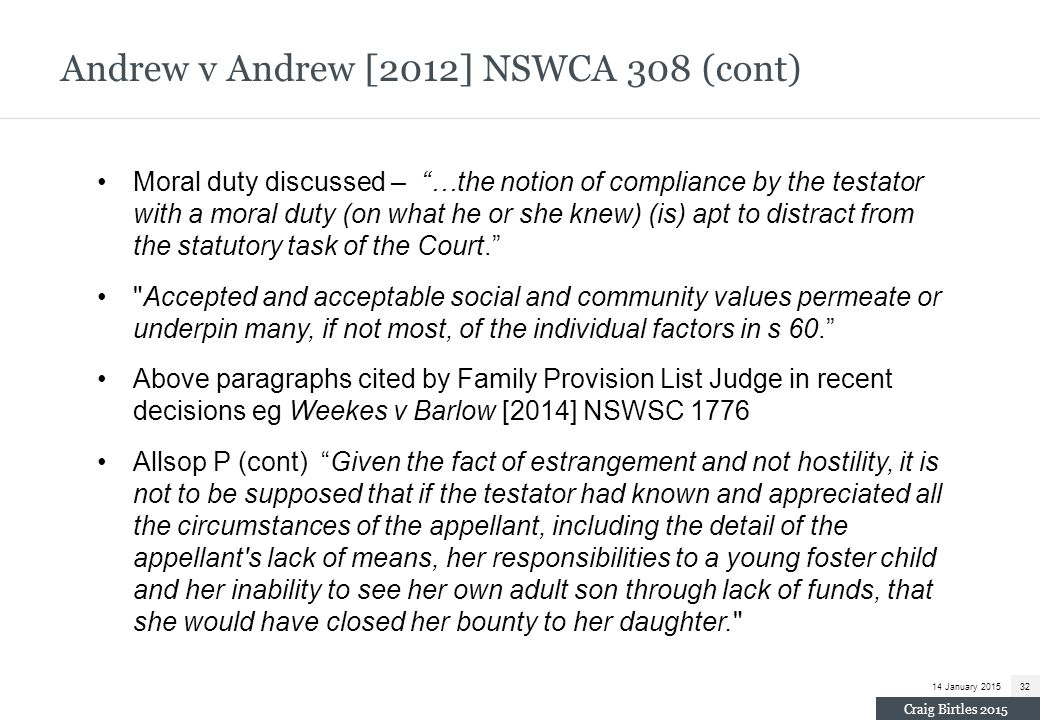 "Andrew v Andrew [2012] NSWCA 308 (cont) Moral duty discussed – ""…the notion of compliance by the testator with a moral duty (on what he or she knew) ("