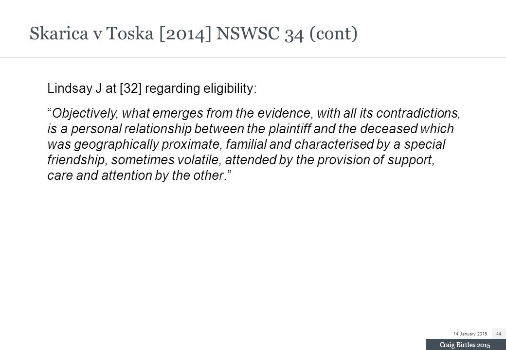 "Skarica v Toska [2014] NSWSC 34 (cont) Lindsay J at [32] regarding eligibility: ""Objectively, what emerges from the evidence, with all its contradicti"