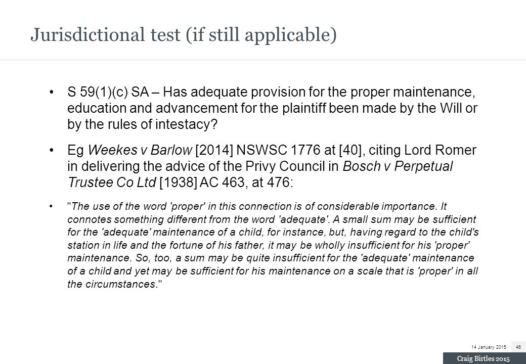 Jurisdictional test (if still applicable) S 59(1)(c) SA – Has adequate provision for the proper maintenance, education and advancement for the plainti
