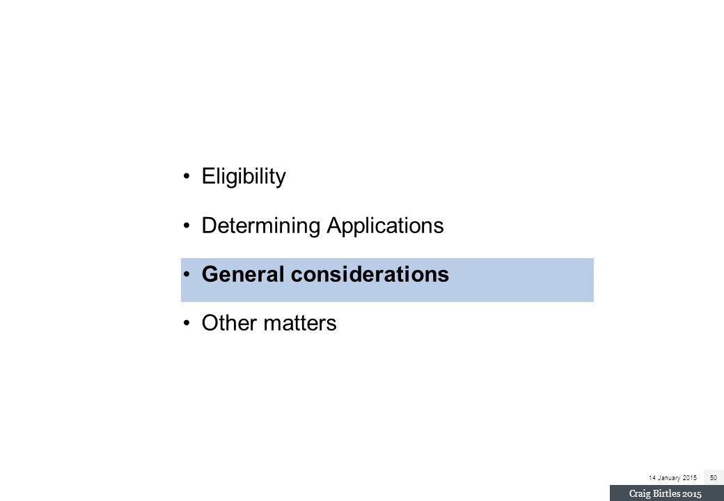 14 January 201550 Craig Birtles 2015 Eligibility Determining Applications General considerations Other matters