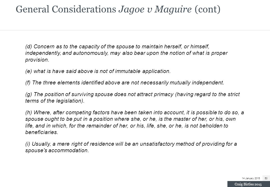General Considerations Jagoe v Maguire (cont) (d) Concern as to the capacity of the spouse to maintain herself, or himself, independently, and autonom