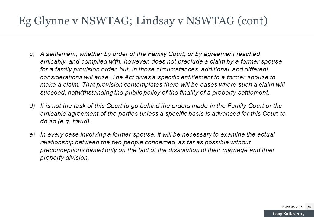 Eg Glynne v NSWTAG; Lindsay v NSWTAG (cont) c)A settlement, whether by order of the Family Court, or by agreement reached amicably, and complied with,
